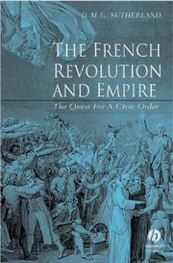 Sutherland, Donald M. G. - The French Revolution and Empire: The Quest for a Civic Order, e-bok
