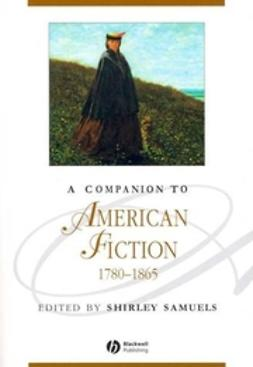 Samuels, Shirley - A Companion to American Fiction 1780 - 1865, e-bok