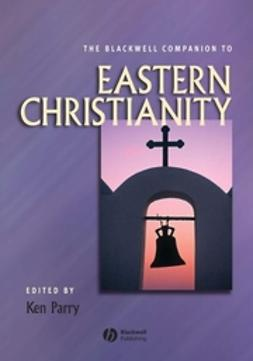 Parry, Ken - The Blackwell Companion to Eastern Christianity, e-bok