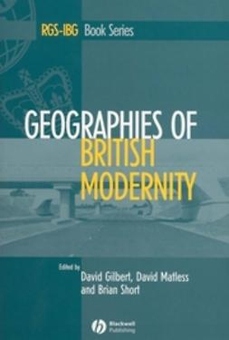 Gilbert, David - Geographies of British Modernity: Space and Society in the Twentieth Century, ebook