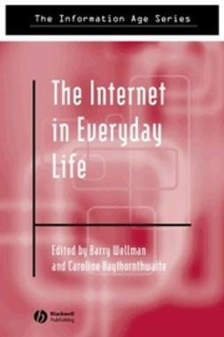 Haythornthwaite, Caroline - The Internet in Everyday Life, ebook