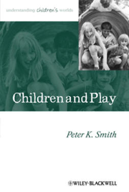 Smith, Peter K. - Children and Play: Understanding Children's Worlds, ebook