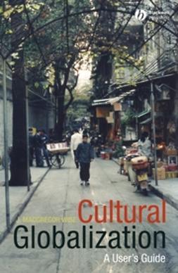 Wise, J. MacGregor - Cultural Globalization: A User's Guide, ebook