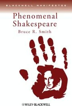 Smith, Bruce R. - Phenomenal Shakespeare, ebook