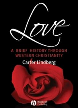 Lindberg, Carter - Love: A Brief History Through Western Christianity, ebook