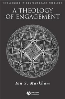 Markham, Ian S. - A Theology of Engagement, ebook