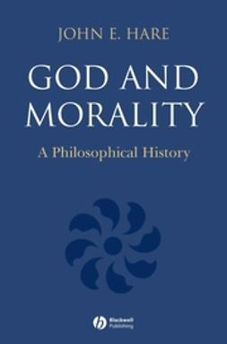 Hare, John E. - God and Morality: A Philosophical History, ebook