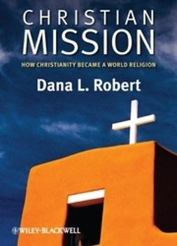 Robert, Dana L. - Christian Mission: How Christianity Became a World Religion, e-bok
