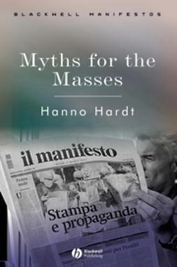 Hardt, Hanno - Myths for the Masses: An Essay on Mass Communication, ebook