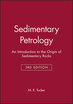 Tucker, Maurice E. - Sedimentary Petrology: An Introduction to the Origin of Sedimentary Rocks, ebook
