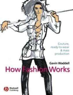 Waddell, Gavin - How Fashion Works: Couture, Ready-to-Wear and Mass Production, ebook