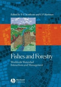 Hartman, G. F. - Fishes and Forestry: Worldwide Watershed Interactions and Management, ebook
