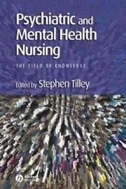 Tilley, Stephen - Psychiatric and Mental Health Nursing: The Field of Knowledge, ebook