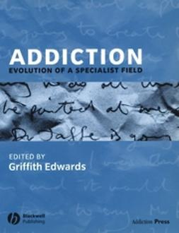 Edwards, Griffith - Addiction: Evolution of a Specialist Field, ebook