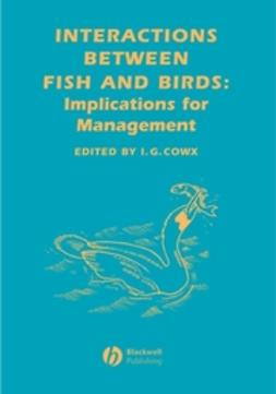 Cowx, Ian G. - Interactions Between Fish and Birds: Implications for Management, ebook