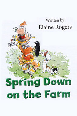 Rogers, Elaine - Spring Down on the Farm, e-bok