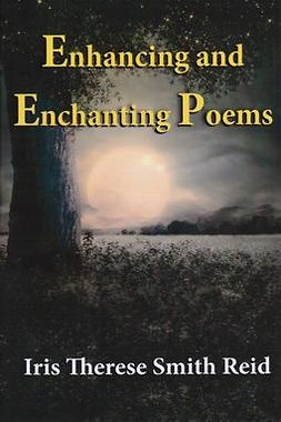 Reid, Iris Therese Smith - Enhancing and Enchanting Poems, ebook