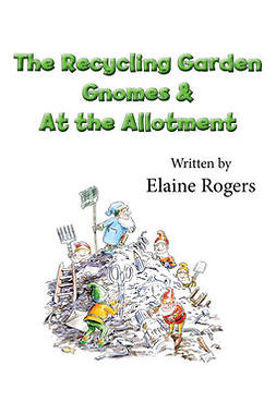 Rogers, Elaine - The Recycling Garden Gnomes & At the Allotment, ebook