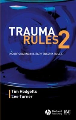 Hodgetts, Timothy - Trauma Rules 2: Incorporating Military Trauma Rules, ebook
