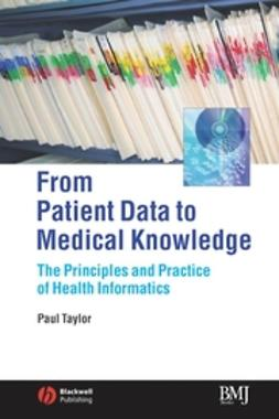Taylor, Paul - From Patient Data to Medical Knowledge: The Principles and Practice of Health Informatics, ebook