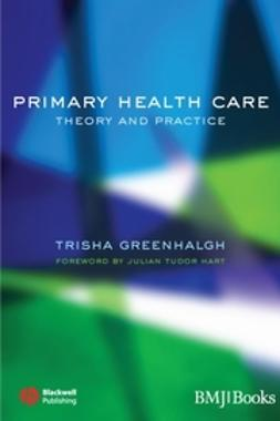 Greenhalgh, Trisha - Primary Health Care: Theory and Practice, ebook