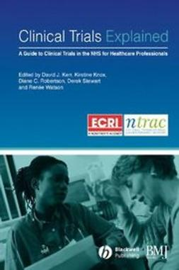 Kerr, David J. - Clinical Trials Explained: A Guide to Clinical Trials in the NHS for Healthcare Professionals, ebook