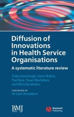 Bate, Paul - Diffusion of Innovations in Health Service Organisations: A Systematic Literature Review, ebook