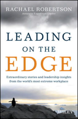 Robertson, Rachael - Leading on the Edge: Extraordinary Stories and Leadership Insights from The World's Most Extreme Workplace, ebook