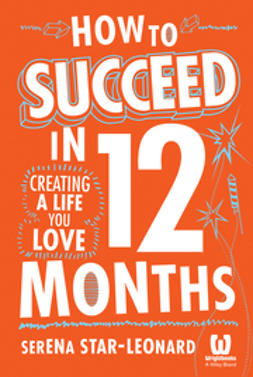 Star-Leonard, Serena - How to Succeed in 12 Months: Creating a Life You Love, ebook