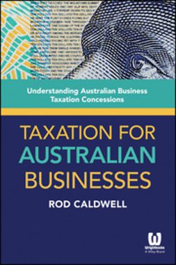 Caldwell, Rod - Taxation for Australian Businesses: Understanding Australian Business Taxation Concessions, ebook