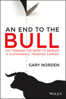 Norden, Gary - An End to the Bull: Cut Through the Noise to Develop a Sustainable Trading Career, e-kirja