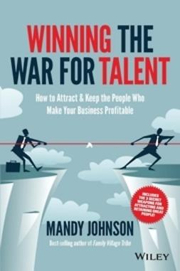 Johnson, Mandy - Winning The War for Talent: How to Attract and Keep the People to Make the Biggest Difference to Your Bottom Line, ebook