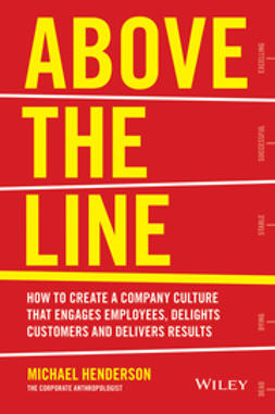 Henderson, Michael - Above the Line: How to Create a Company Culture that Engages Employees, Delights Customers and Delivers Results, ebook