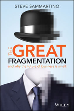 Sammartino, Steve - The Great Fragmentation: And Why the Future of All Business is Small, ebook