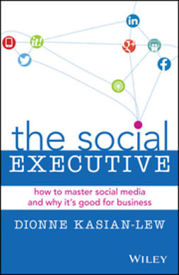 Kasian-Lew, Dionne - The Social Executive: How to Master Social Media and Why It's Good for Business, ebook