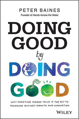 Baines, Peter - Doing Good By Doing Good: Why Creating Shared Value is the Key to Powering Business Growth and Innovation, e-bok