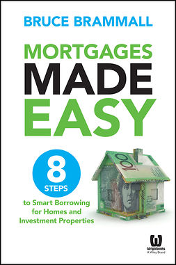 Brammall, Bruce - Mortgages Made Easy: 8 Steps to Smart Borrowing for Homes and Investment Properties, e-bok