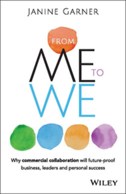 Garner, Janine - From Me to We: Why Commercial Collaboration Will Future-proof Business, Leaders and Personal Success, ebook