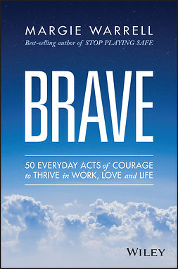 Warrell, Margie - Brave: 50 Everyday Acts of Courage to Thrive in Work, Love and Life, e-bok