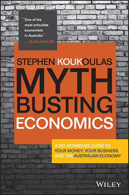 Koukoulas, Stephen - Myth-Busting Economics: A No-nonsense Guide to Your Money, Your Business and the Australian Economy, ebook