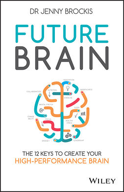Brockis, Jenny - Future Brain: The 12 Keys to Create Your High-Performance Brain, ebook