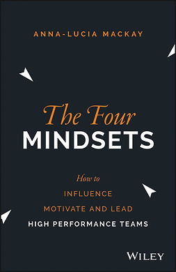 Mackay, Anna-Lucia - The Four Mindsets: How to Influence, Motivate and Lead High Performance Teams, e-bok