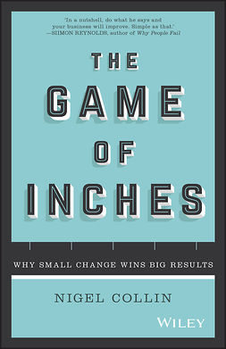 Collin, Nigel - The Game of Inches: Why Small Change Wins Big Results, ebook