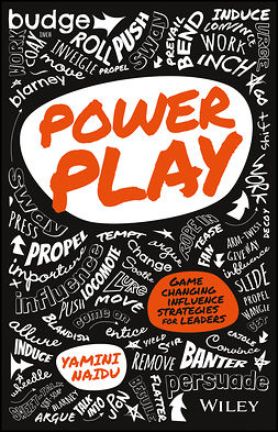 Naidu, Yamini - Power Play: Game Changing Influence Strategies For Leaders, e-bok
