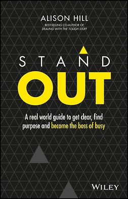 Hill, Alison - Stand Out: A Real World Guide to Get Clear, Find Purpose and Become the Boss of Busy, ebook