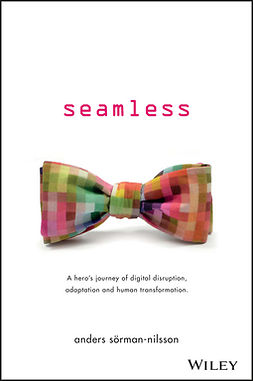 Sorman-Nilsson, Anders - Seamless: A Hero's Journey of Digital Disruption, Adaptation and Human Transformation, ebook