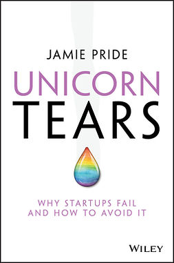 Pride, Jamie - Unicorn Tears: Why Startups Fail and How To Avoid It, e-kirja