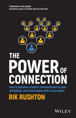 Rushton, Rik - The Power of Connection: How to Become a Master Communicator in Your Workplace, Your Head Space and at Your Place, ebook
