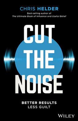 Helder, Chris - Cut the Noise: Better Results, Less Guilt, ebook
