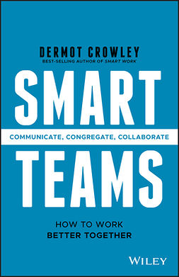 Crowley, Dermot - Smart Teams: How to Work Better Together, e-bok